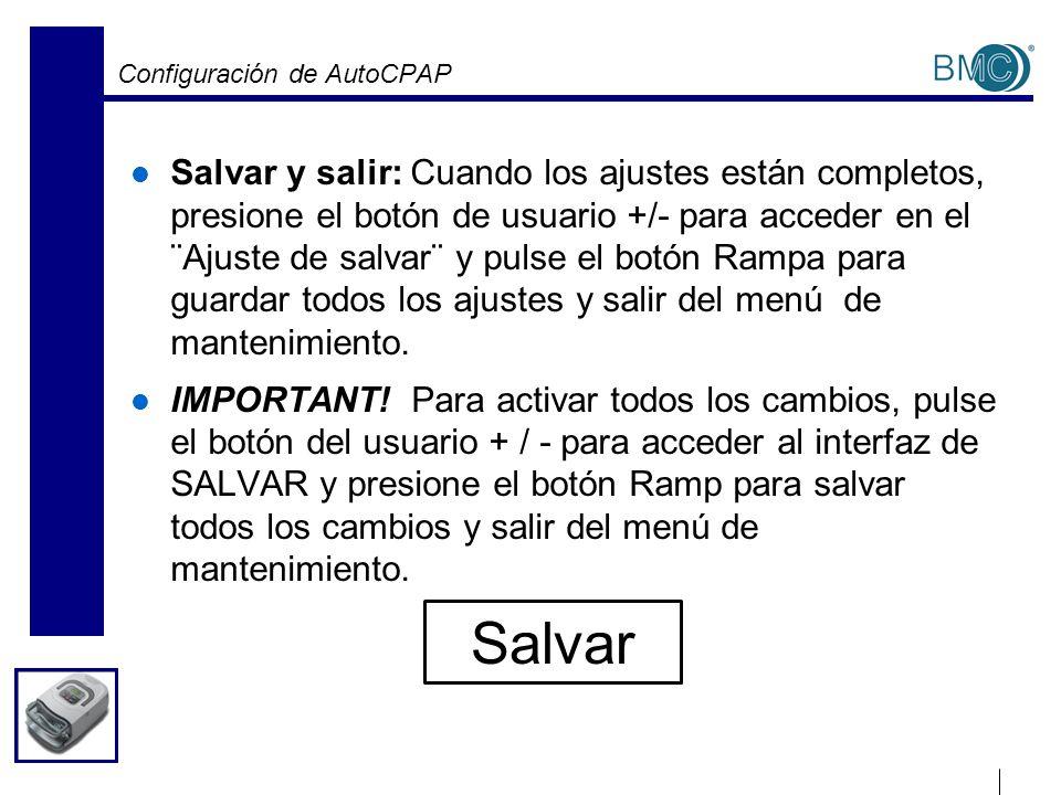 Configuración de AutoCPAP Salvar y salir: Cuando los ajustes están completos, presione el botón de usuario +/- para acceder en el ¨Ajuste de salvar¨ y