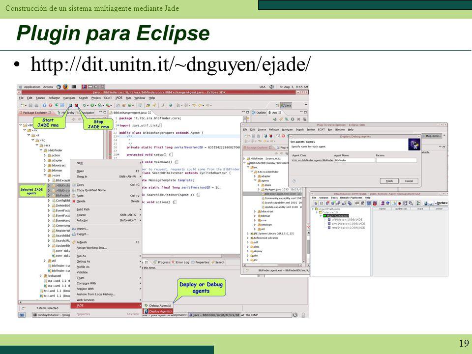 Construcción de un sistema multiagente mediante Jade 19 Plugin para Eclipse http://dit.unitn.it/~dnguyen/ejade/