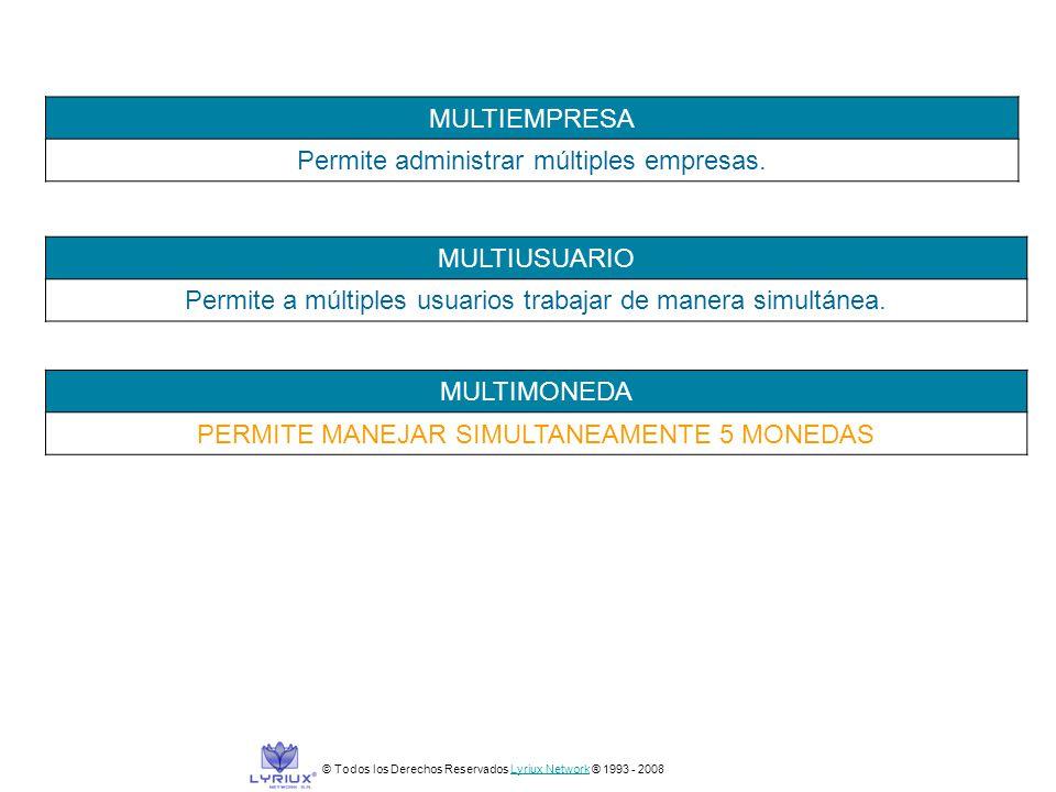 © Todos los Derechos Reservados Lyriux Network ® 1993 - 2008Lyriux Network MULTIEMPRESA Permite administrar múltiples empresas. MULTIUSUARIO Permite a