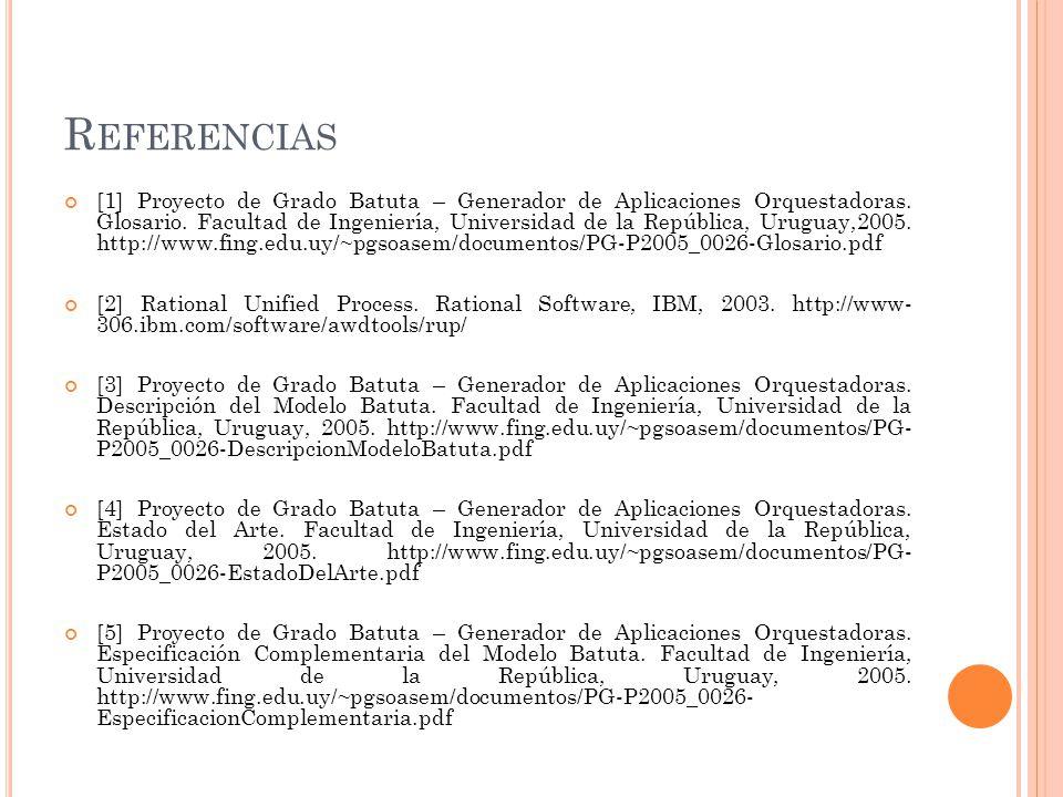 R EFERENCIAS [1] Proyecto de Grado Batuta – Generador de Aplicaciones Orquestadoras.