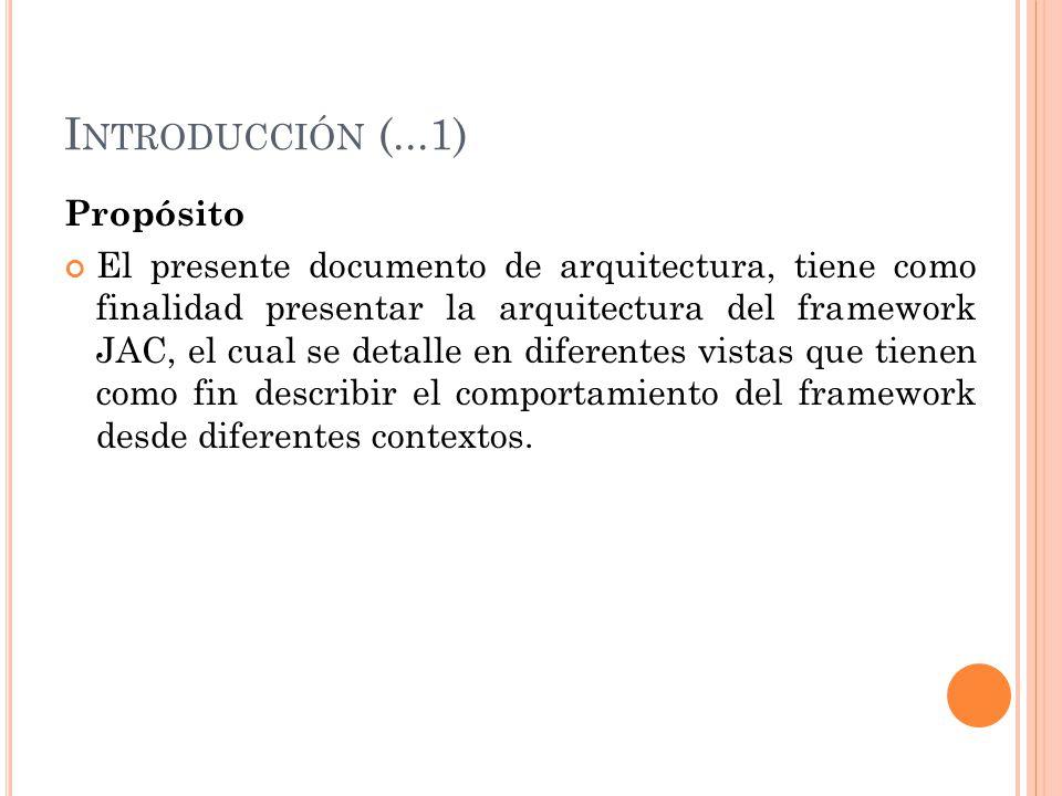 I NTRODUCCIÓN (...1) Alcance La descripción del documento se encuentra basado en la vista lógica del framework, por tal motivo se incluye aspectos relevantes de cada una de la vistas.