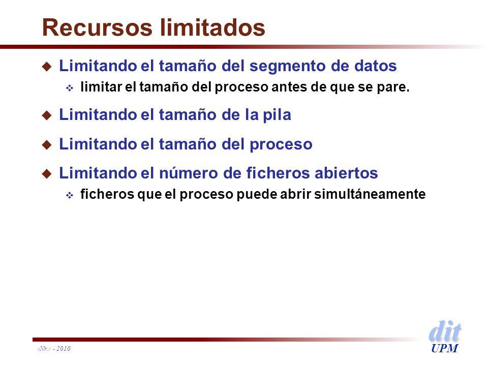 dit UPM Nr. - 2010 Recursos limitados u Limitando el tamaño del segmento de datos limitar el tamaño del proceso antes de que se pare. u Limitando el t