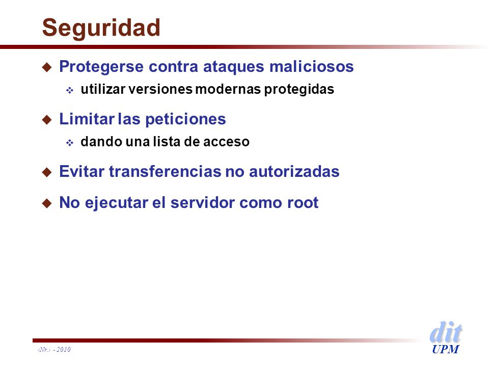 dit UPM Nr. - 2010 Seguridad u Protegerse contra ataques maliciosos utilizar versiones modernas protegidas u Limitar las peticiones dando una lista de