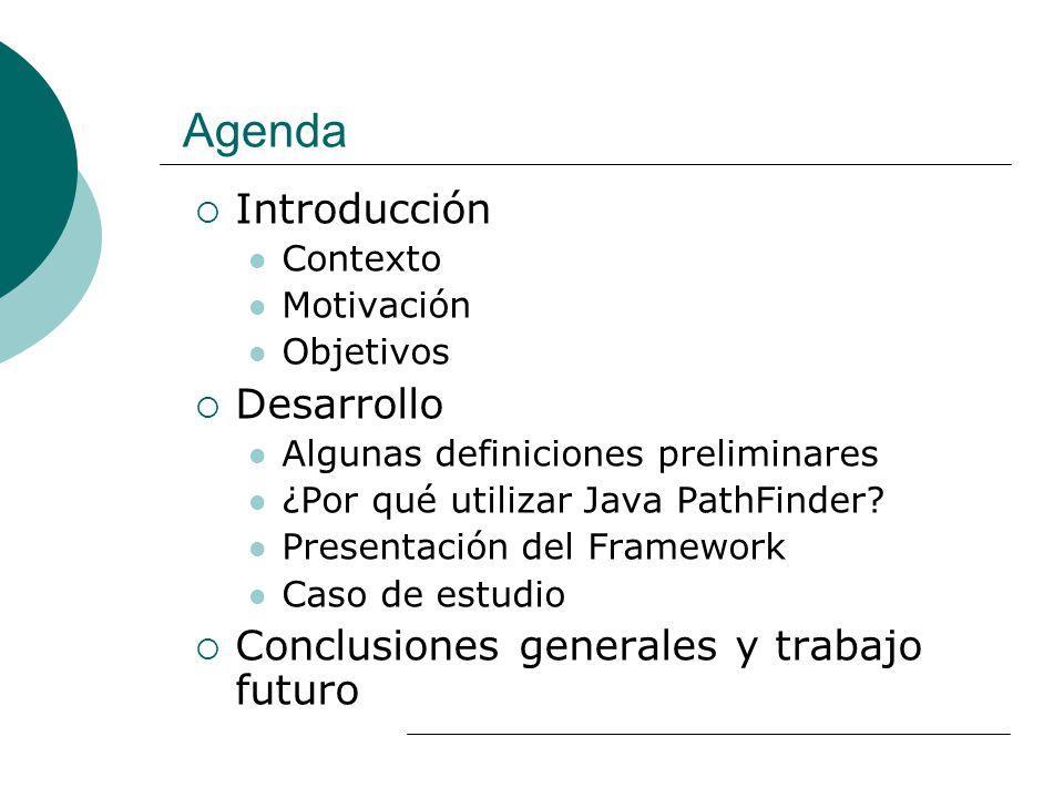 Agenda Introducción Contexto Motivación Objetivos Desarrollo Algunas definiciones preliminares ¿Por qué utilizar Java PathFinder.