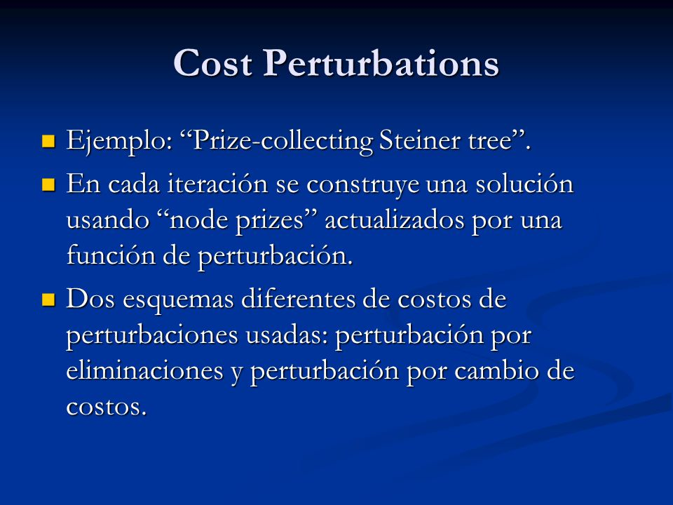 Cost Perturbations Ejemplo: Prize-collecting Steiner tree. Ejemplo: Prize-collecting Steiner tree. En cada iteración se construye una solución usando