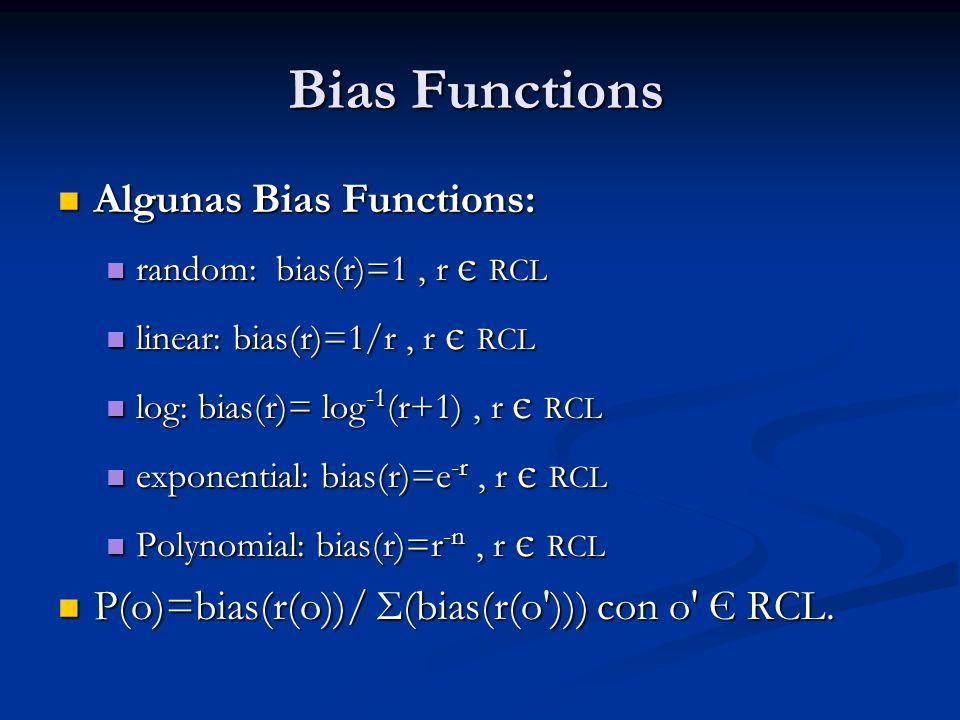 Bias Functions Algunas Bias Functions: Algunas Bias Functions: random: bias(r)=1, r є RCL random: bias(r)=1, r є RCL linear: bias(r)=1/r, r є RCL line