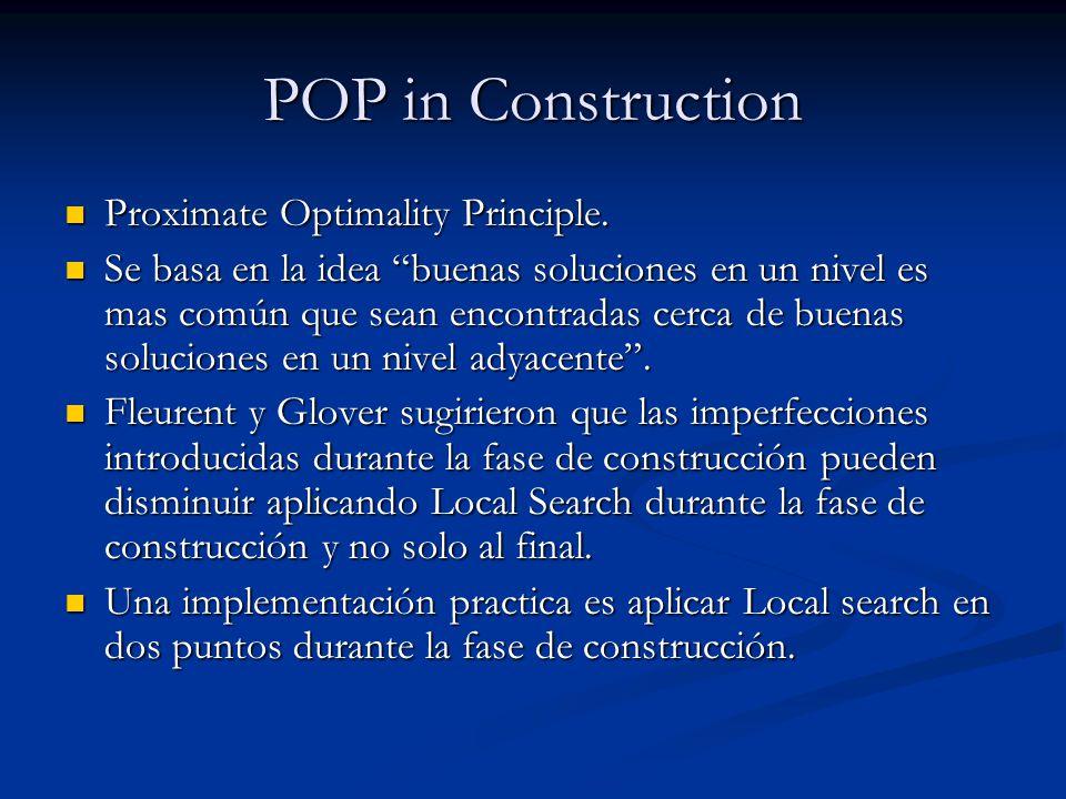 POP in Construction Proximate Optimality Principle. Proximate Optimality Principle. Se basa en la idea buenas soluciones en un nivel es mas común que