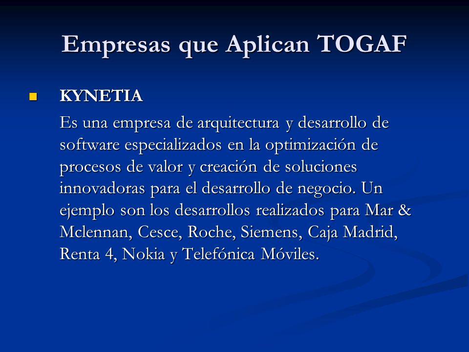 Empresas que Aplican TOGAF KYNETIA KYNETIA Es una empresa de arquitectura y desarrollo de software especializados en la optimización de procesos de va