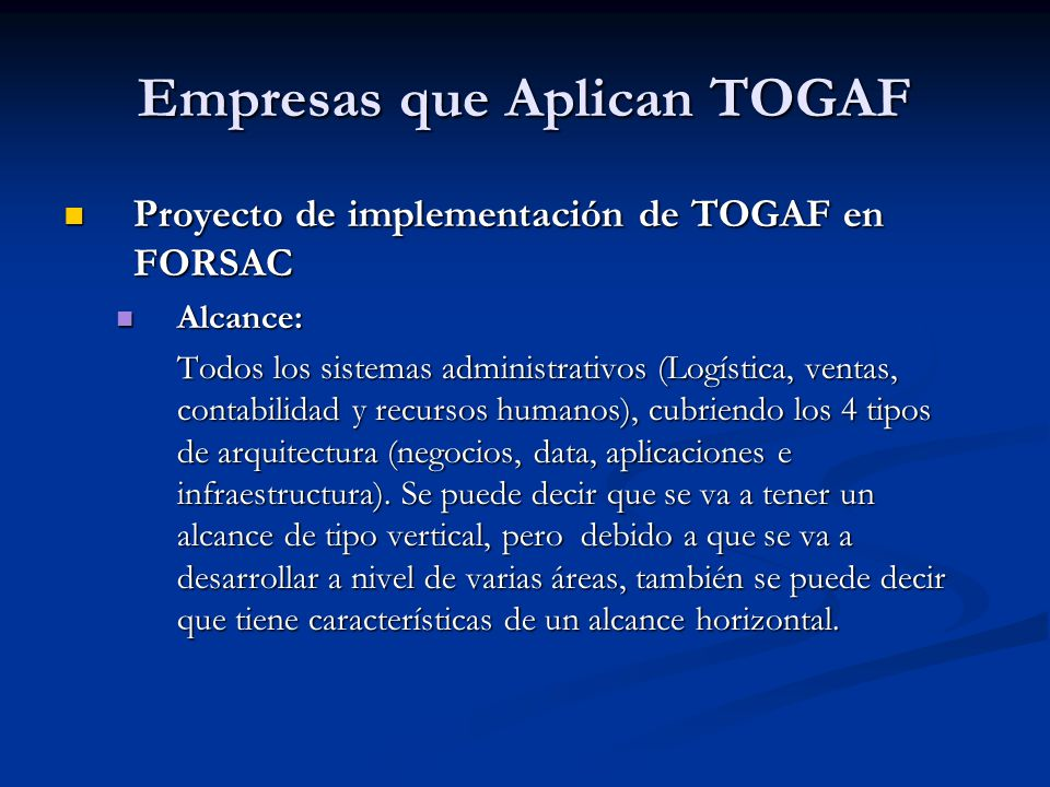 Empresas que Aplican TOGAF Proyecto de implementación de TOGAF en FORSAC Proyecto de implementación de TOGAF en FORSAC Alcance: Alcance: Todos los sis