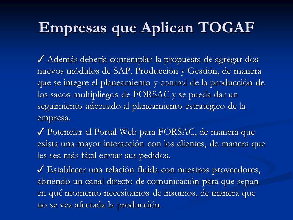 Empresas que Aplican TOGAF Además debería contemplar la propuesta de agregar dos nuevos módulos de SAP, Producción y Gestión, de manera que se integre