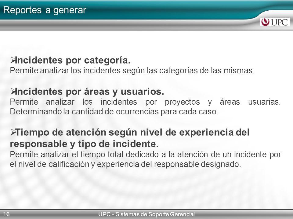 Reportes a generar UPC - Sistemas de Soporte Gerencial16 Incidentes por categoría. Permite analizar los incidentes según las categorías de las mismas.