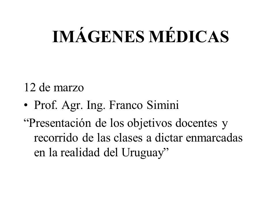 IMÁGENES MÉDICAS 12 de marzo Prof.Agr. Ing.