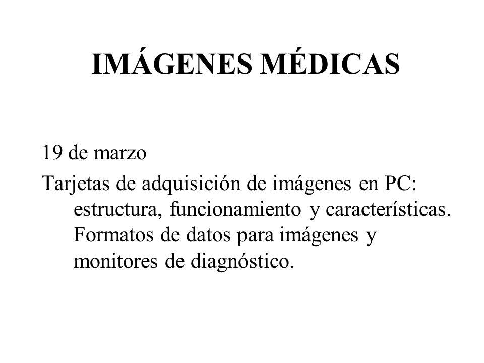 IMÁGENES MÉDICAS 19 de marzo Tarjetas de adquisición de imágenes en PC: estructura, funcionamiento y características.