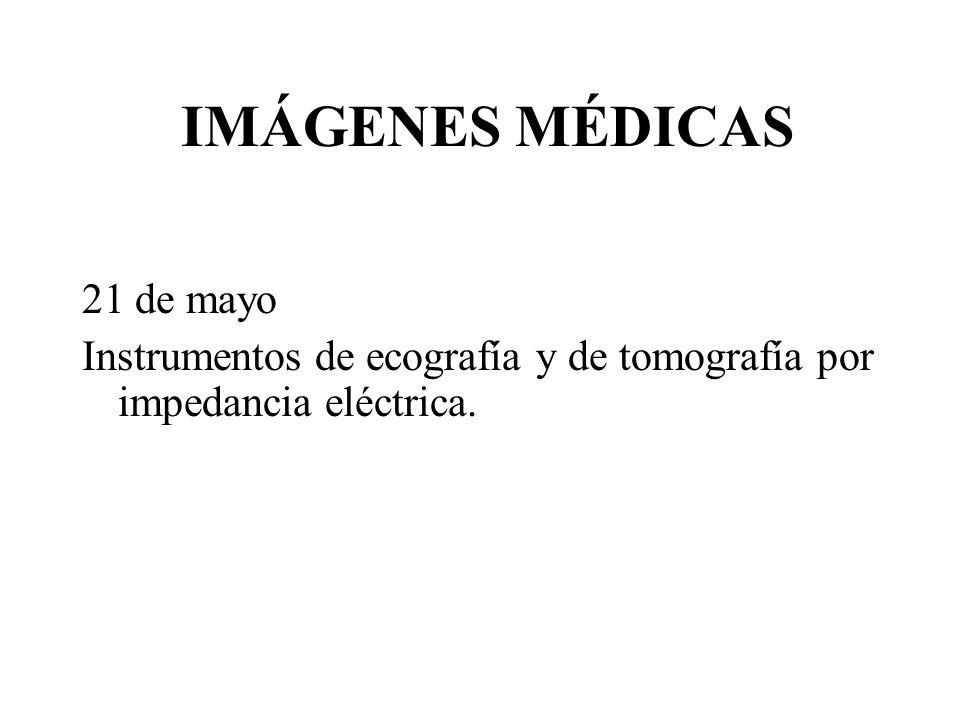 IMÁGENES MÉDICAS 21 de mayo Instrumentos de ecografía y de tomografía por impedancia eléctrica.