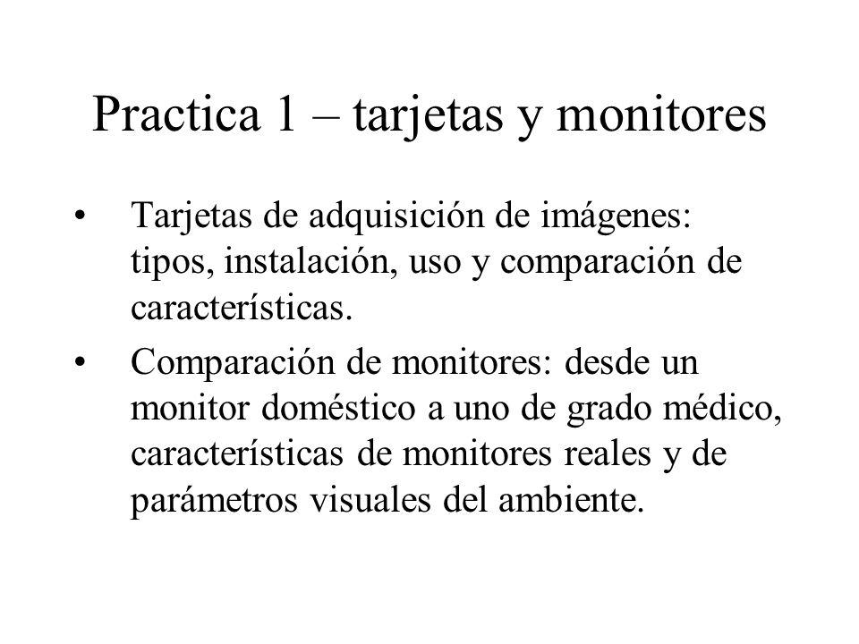 Practica 1 – tarjetas y monitores Tarjetas de adquisición de imágenes: tipos, instalación, uso y comparación de características.