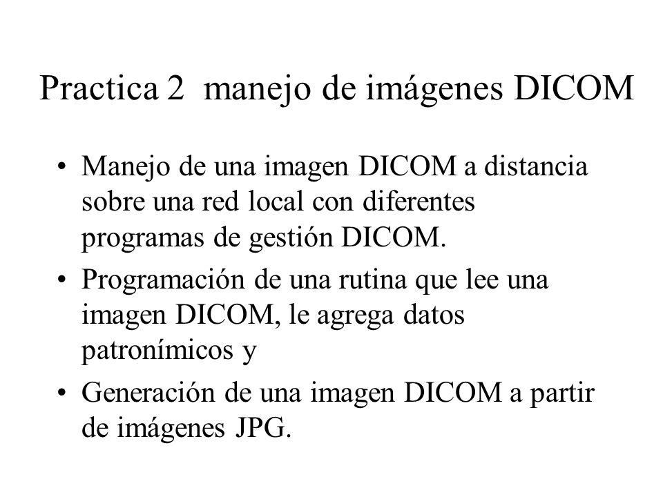 Practica 2 manejo de imágenes DICOM Manejo de una imagen DICOM a distancia sobre una red local con diferentes programas de gestión DICOM.