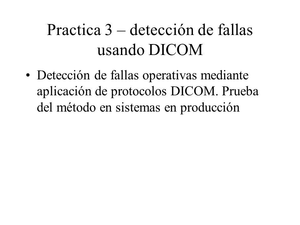 Practica 3 – detección de fallas usando DICOM Detección de fallas operativas mediante aplicación de protocolos DICOM.