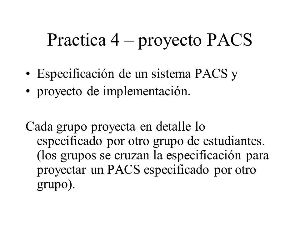Practica 4 – proyecto PACS Especificación de un sistema PACS y proyecto de implementación.