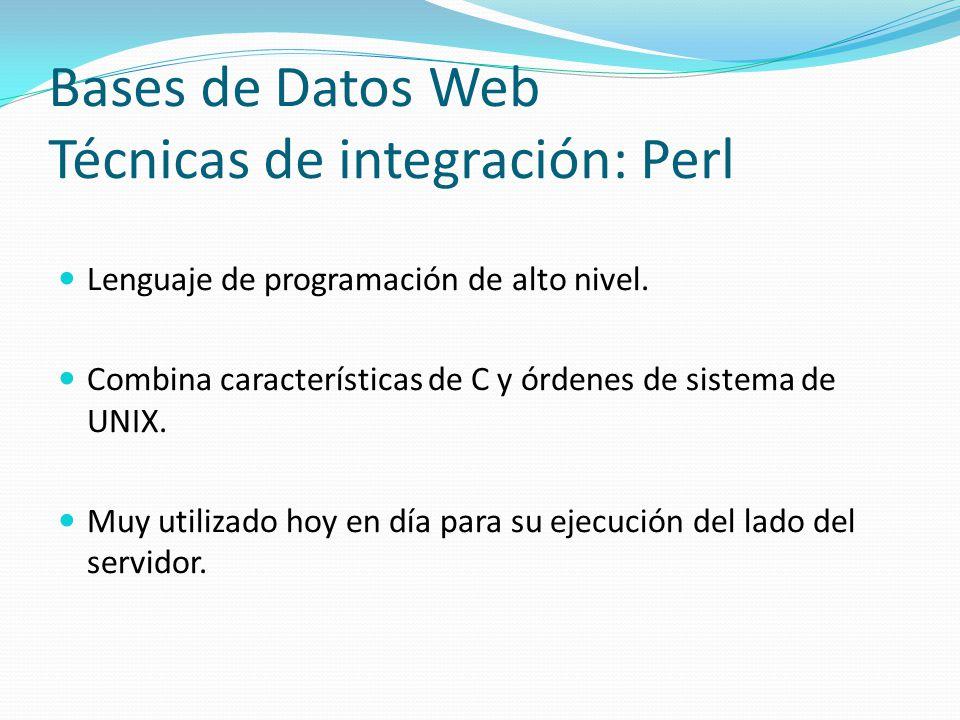 Bases de Datos Web Técnicas de integración: Perl Lenguaje de programación de alto nivel. Combina características de C y órdenes de sistema de UNIX. Mu