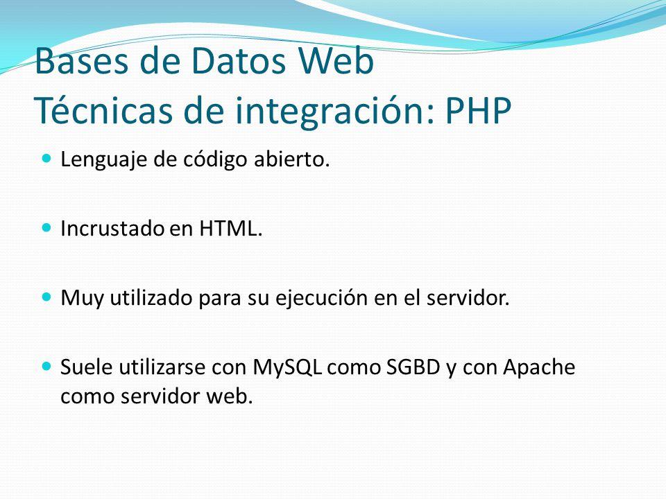 Bases de Datos Web Técnicas de integración: PHP Lenguaje de código abierto. Incrustado en HTML. Muy utilizado para su ejecución en el servidor. Suele