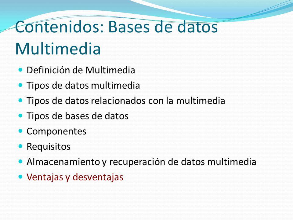 Contenidos: Bases de datos Multimedia Definición de Multimedia Tipos de datos multimedia Tipos de datos relacionados con la multimedia Tipos de bases