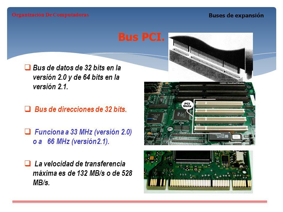 Bus PCI. Bus de datos de 32 bits en la versión 2.0 y de 64 bits en la versión 2.1. Bus de direcciones de 32 bits. Funciona a 33 MHz (versión 2.0) o a