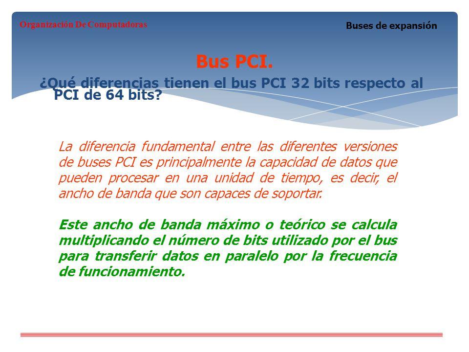 Bus PCI. ¿Qué diferencias tienen el bus PCI 32 bits respecto al PCI de 64 bits? Buses de expansión La diferencia fundamental entre las diferentes vers