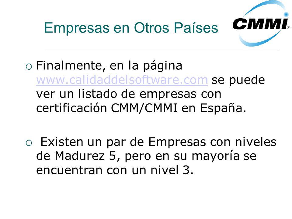 Empresas en Otros Países Finalmente, en la página www.calidaddelsoftware.com se puede ver un listado de empresas con certificación CMM/CMMI en España.
