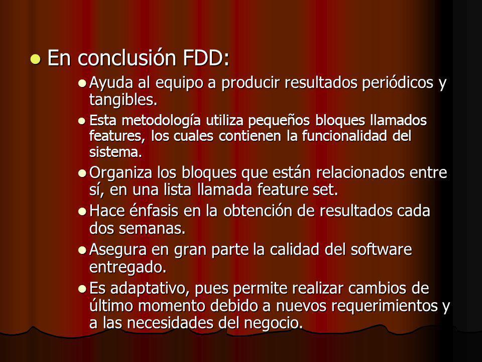 En conclusión FDD: En conclusión FDD: Ayuda al equipo a producir resultados periódicos y tangibles.