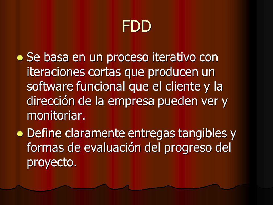 FDD Se basa en un proceso iterativo con iteraciones cortas que producen un software funcional que el cliente y la dirección de la empresa pueden ver y monitoriar.