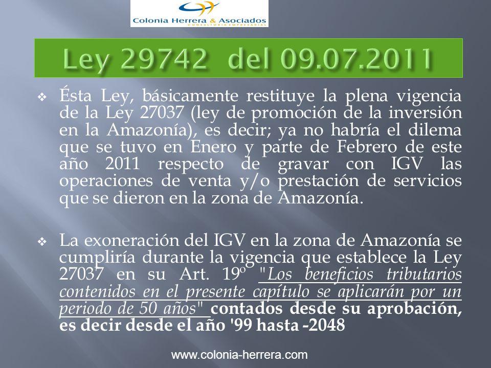 Ésta Ley, básicamente restituye la plena vigencia de la Ley 27037 (ley de promoción de la inversión en la Amazonía), es decir; ya no habría el dilema que se tuvo en Enero y parte de Febrero de este año 2011 respecto de gravar con IGV las operaciones de venta y/o prestación de servicios que se dieron en la zona de Amazonía.