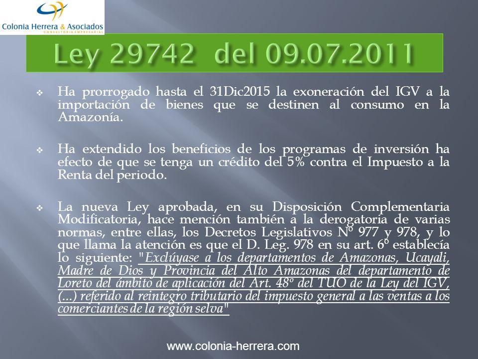 Ha prorrogado hasta el 31Dic2015 la exoneración del IGV a la importación de bienes que se destinen al consumo en la Amazonía. Ha extendido los benefic