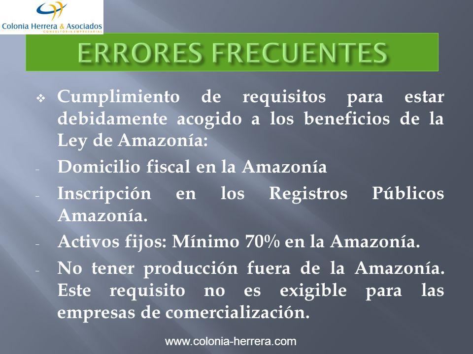 Cumplimiento de requisitos para estar debidamente acogido a los beneficios de la Ley de Amazonía: - Domicilio fiscal en la Amazonía - Inscripción en los Registros Públicos Amazonía.
