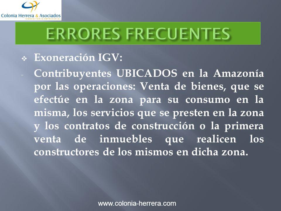 Exoneración IGV: - Contribuyentes UBICADOS en la Amazonía por las operaciones: Venta de bienes, que se efectúe en la zona para su consumo en la misma, los servicios que se presten en la zona y los contratos de construcción o la primera venta de inmuebles que realicen los constructores de los mismos en dicha zona.