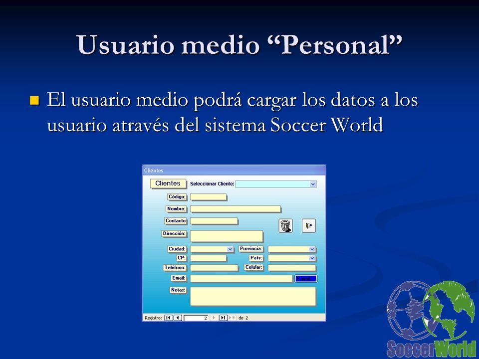 Usuario medio Personal El usuario medio podrá cargar los datos a los usuario através del sistema Soccer World El usuario medio podrá cargar los datos a los usuario através del sistema Soccer World
