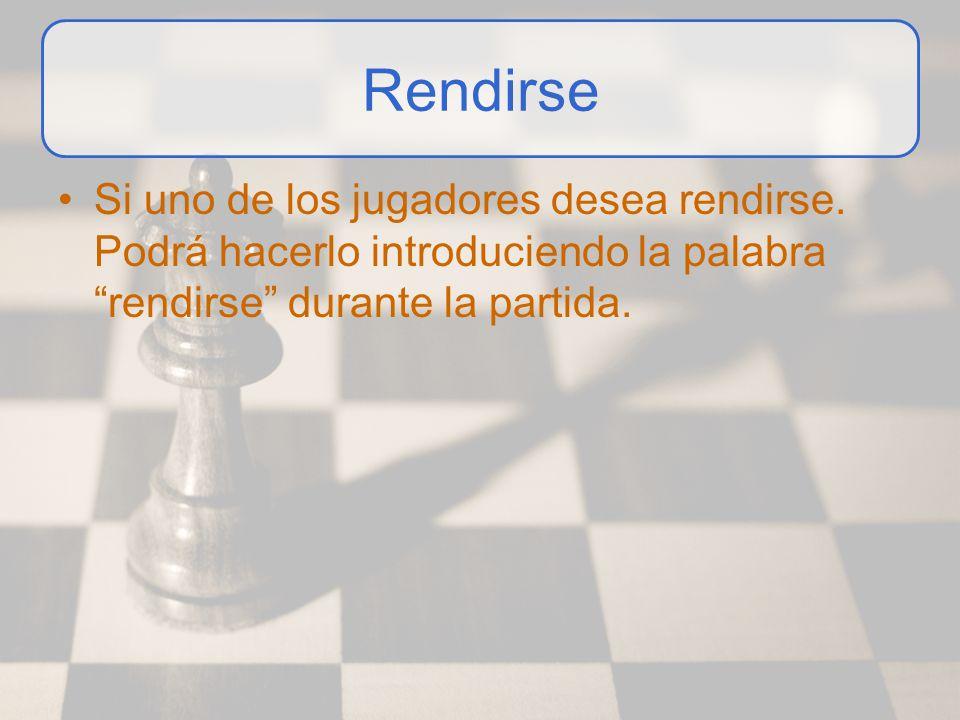 Rendirse Si uno de los jugadores desea rendirse. Podrá hacerlo introduciendo la palabra rendirse durante la partida.
