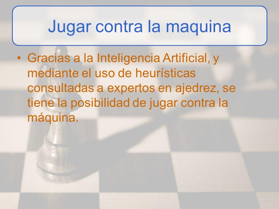 Jugar contra la maquina Gracias a la Inteligencia Artificial, y mediante el uso de heurísticas consultadas a expertos en ajedrez, se tiene la posibili