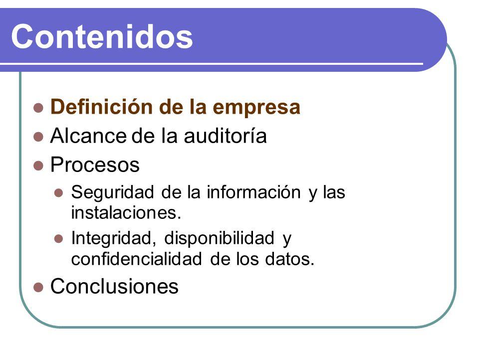 Contenidos Definición de la empresa Alcance de la auditoría Procesos Seguridad de la información y las instalaciones.