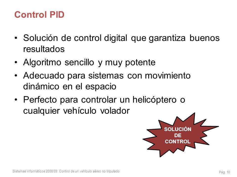 Sistemas informáticos 2008/09: Control de un vehículo aéreo no tripulado Solución de control digital que garantiza buenos resultados Algoritmo sencill