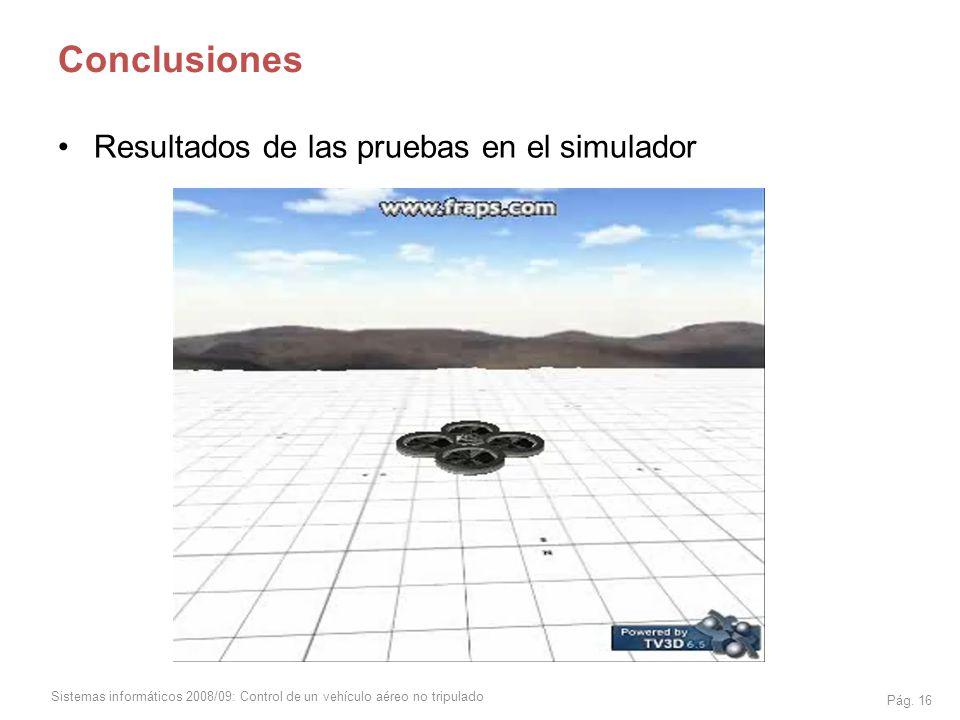Sistemas informáticos 2008/09: Control de un vehículo aéreo no tripulado Pág. 16 Conclusiones Resultados de las pruebas en el simulador