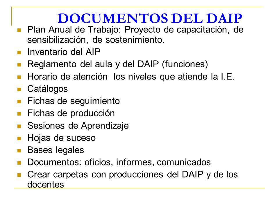 DOCUMENTOS DEL DAIP Plan Anual de Trabajo: Proyecto de capacitación, de sensibilización, de sostenimiento. Inventario del AIP Reglamento del aula y de