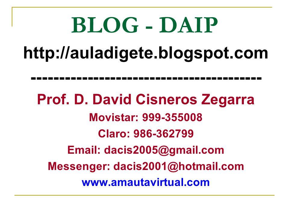 BLOG - DAIP http://auladigete.blogspot.com ----------------------------------------- Prof. D. David Cisneros Zegarra Movistar: 999-355008 Claro: 986-3