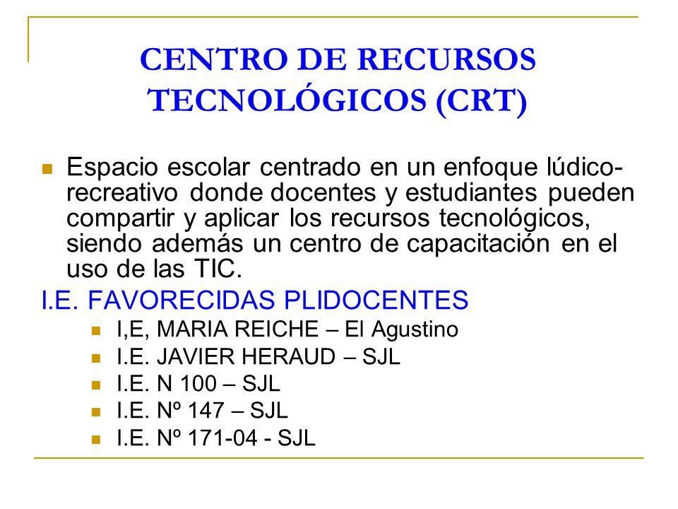CENTRO DE RECURSOS TECNOLÓGICOS (CRT) Espacio escolar centrado en un enfoque lúdico- recreativo donde docentes y estudiantes pueden compartir y aplica