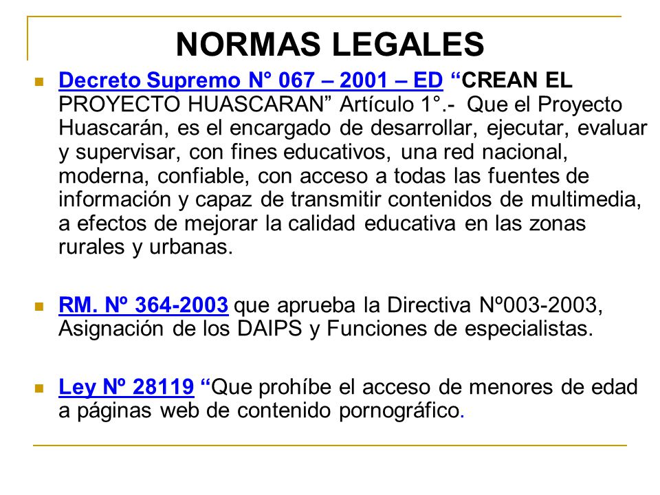 NORMAS LEGALES Decreto Supremo N° 067 – 2001 – ED CREAN EL PROYECTO HUASCARAN Artículo 1°.- Que el Proyecto Huascarán, es el encargado de desarrollar,