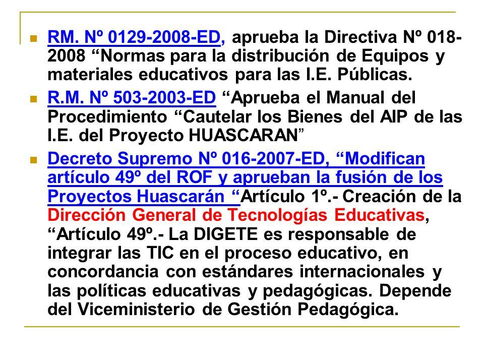 RM. Nº 0129-2008-ED, aprueba la Directiva Nº 018- 2008 Normas para la distribución de Equipos y materiales educativos para las I.E. Públicas. R.M. Nº