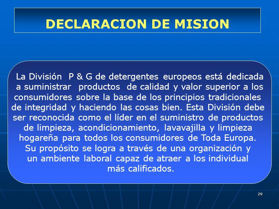 29 DECLARACION DE MISION La División P & G de detergentes europeos está dedicada a suministrar productos de calidad y valor superior a los consumidore