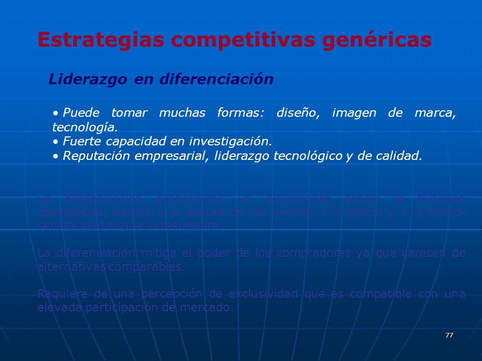 77 Estrategias competitivas genéricas Liderazgo en diferenciación Puede tomar muchas formas: diseño, imagen de marca, tecnología. Fuerte capacidad en