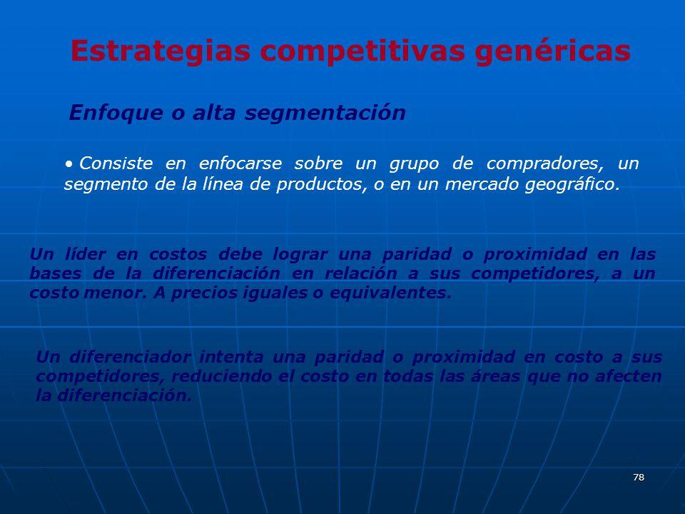78 Estrategias competitivas genéricas Enfoque o alta segmentación Consiste en enfocarse sobre un grupo de compradores, un segmento de la línea de prod