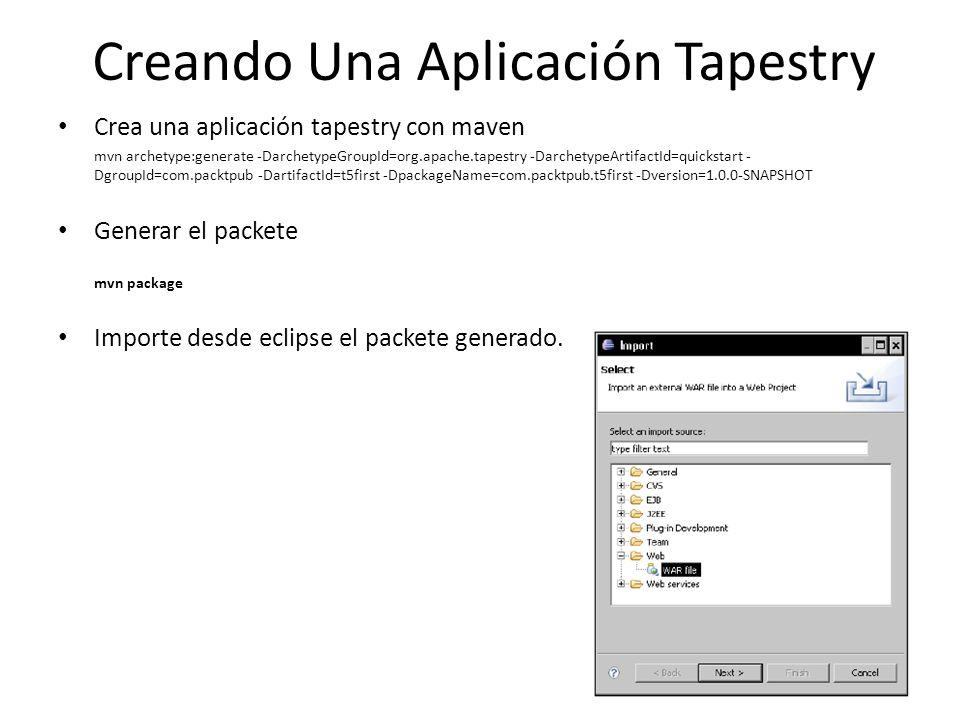 Creando Una Aplicación Tapestry Crea una aplicación tapestry con maven mvn archetype:generate -DarchetypeGroupId=org.apache.tapestry -DarchetypeArtifa