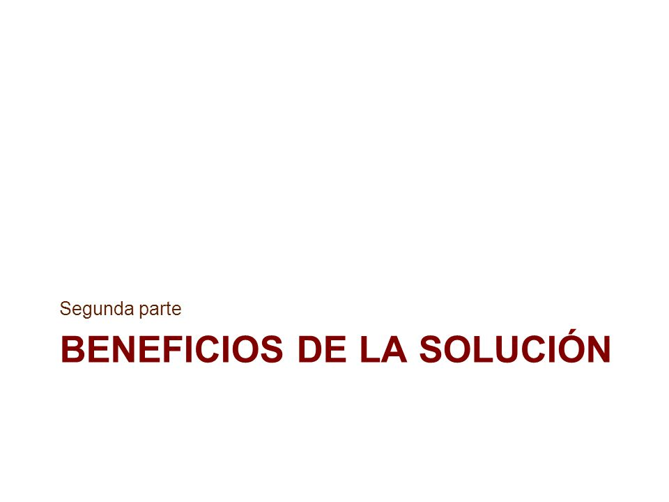 BENEFICIOS DE LA SOLUCIÓN Segunda parte